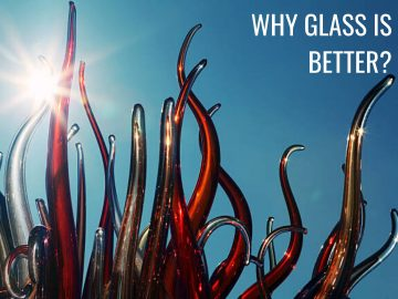 Why Glass is Better?