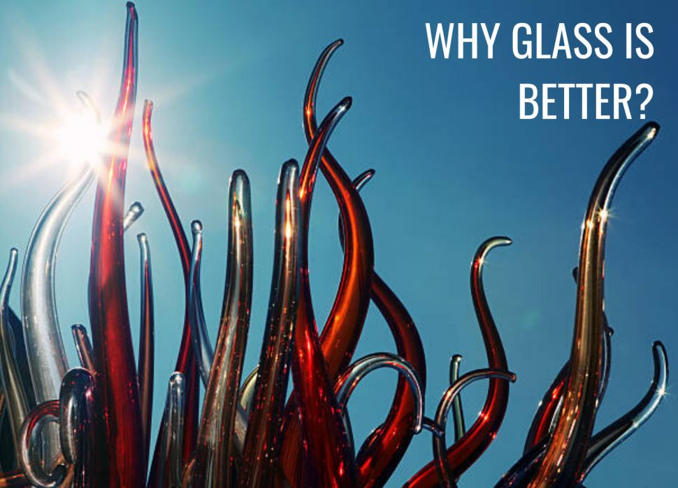 Why Glass Is Better